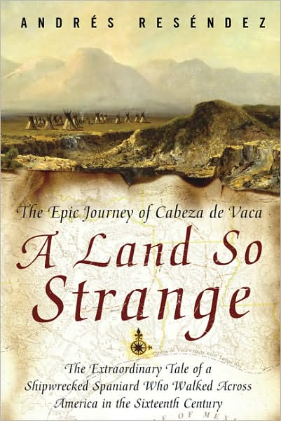andres resendez a land so strange A land so strange: the epic journey of cabeza de vaca: the extraordinary tale of a shipwrecked spaniard who walked across america in the (paperback or softback) resendez, andre published by basic books (az) 12/1/2008 (2008.